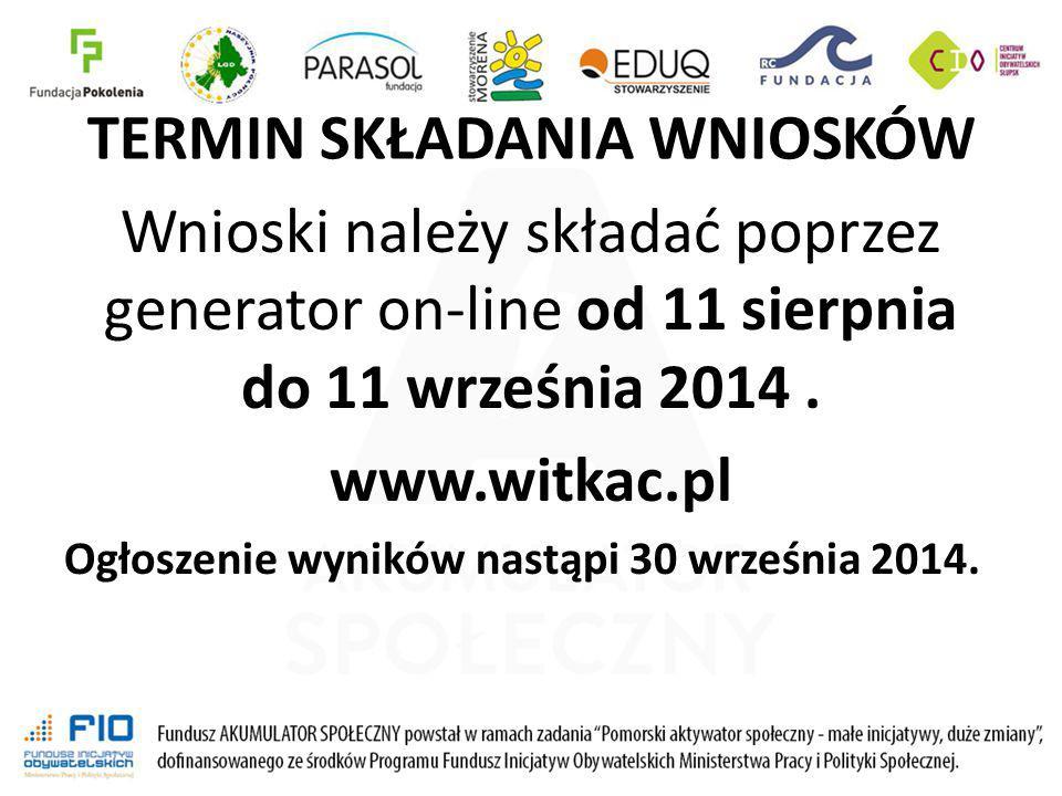 TERMIN SKŁADANIA WNIOSKÓW Wnioski należy składać poprzez generator on-line od 11 sierpnia do 11 września 2014. www.witkac.pl Ogłoszenie wyników nastąp