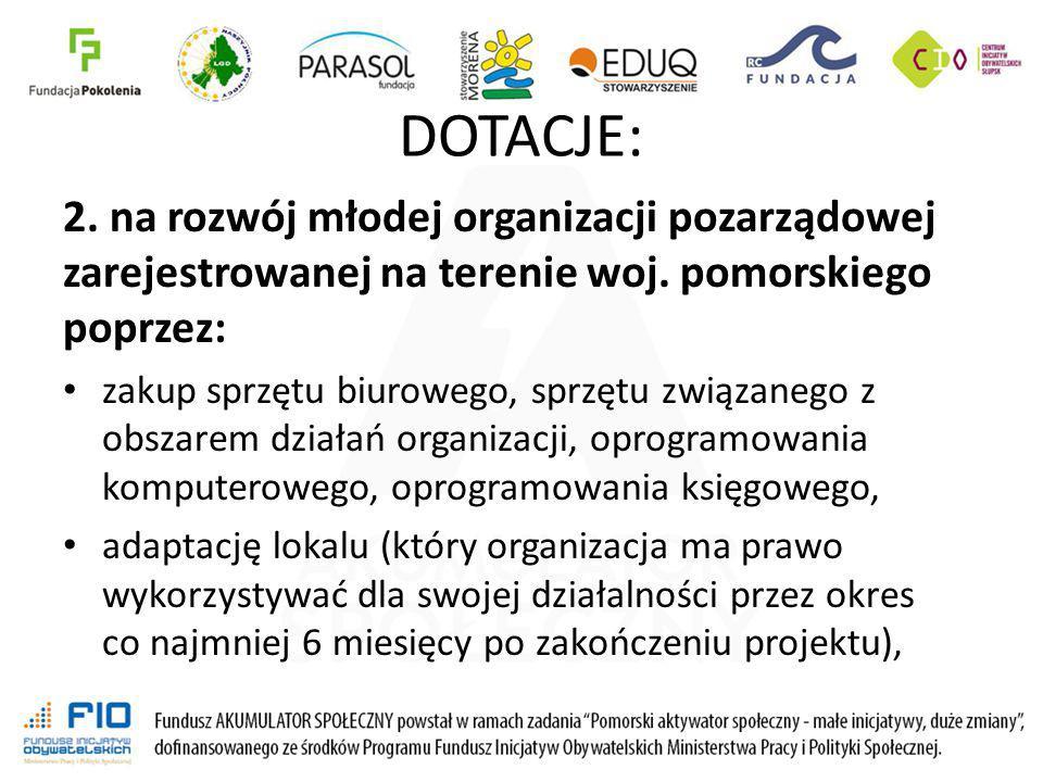 DOTACJE: 2. na rozwój młodej organizacji pozarządowej zarejestrowanej na terenie woj. pomorskiego poprzez: zakup sprzętu biurowego, sprzętu związanego