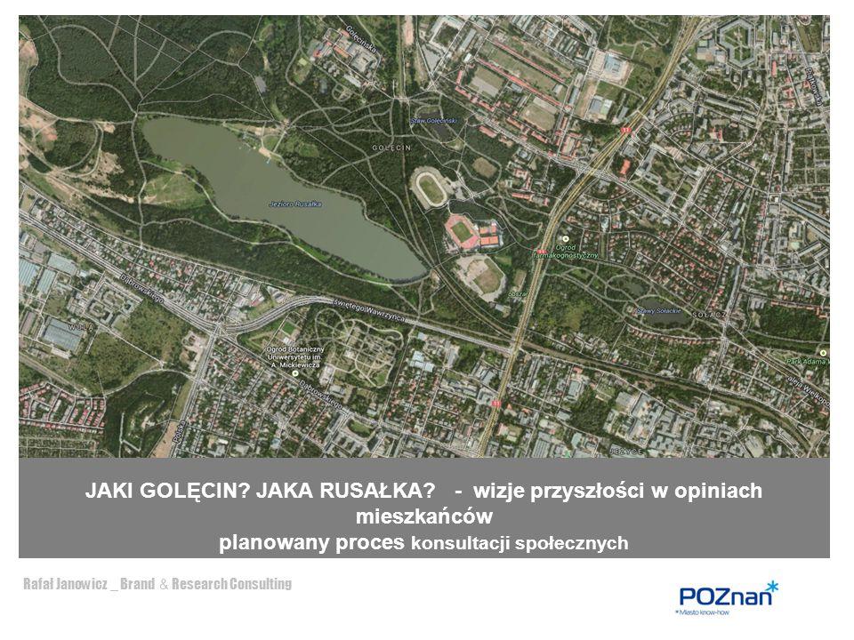 Rafał Janowicz _ Brand & Research Consulting Cel konsultacji 2 Głównym przedmiotem konsultacji jest: zebranie opinii na temat zagospodarowania przestrzennego dla terenu Golęcina i Rusałki.