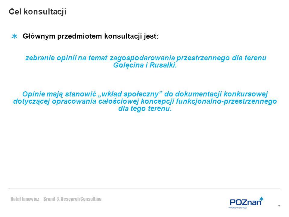 Rafał Janowicz _ Brand & Research Consulting Cel konsultacji 2 Głównym przedmiotem konsultacji jest: zebranie opinii na temat zagospodarowania przestr