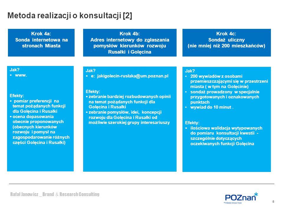 Rafał Janowicz _ Brand & Research Consulting 8 Krok 4a: Sonda internetowa na stronach Miasta Krok 4c: Sondaż uliczny (nie mniej niż 200 mieszkańców) J