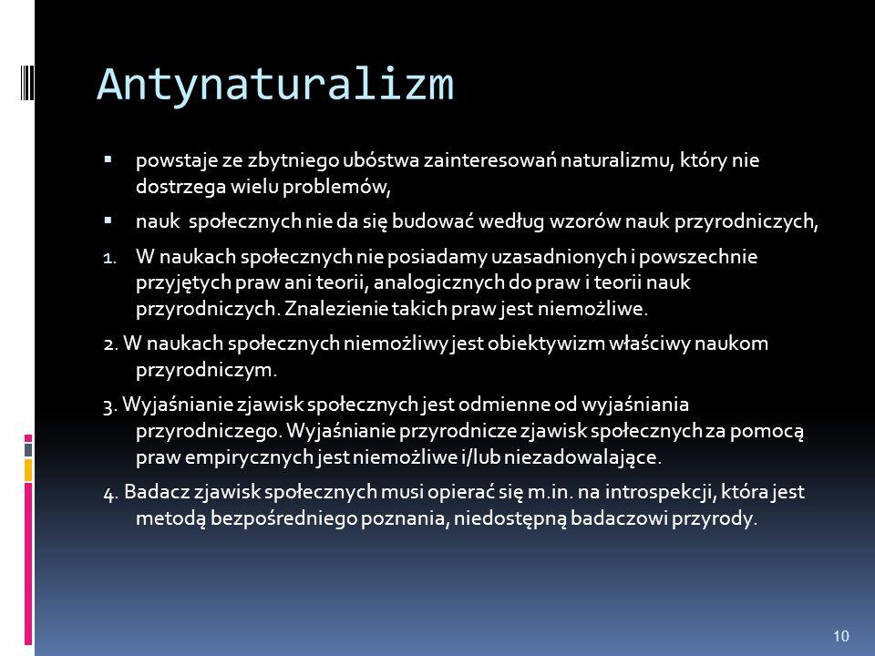 Antynaturalizm  powstaje ze zbytniego ubóstwa zainteresowań naturalizmu, który nie dostrzega wielu problemów,  nauk społecznych nie da się budować w