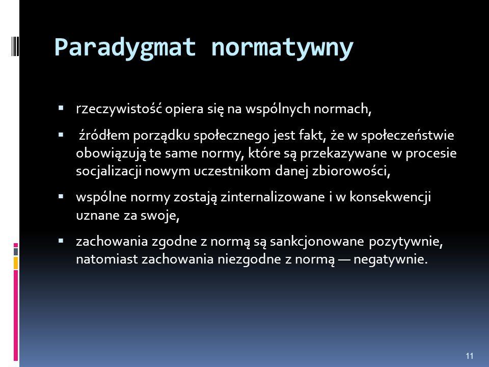 Paradygmat normatywny  rz eczywistość opiera się na wspólnych normach,  źródłem porządku społecznego jest fakt, że w społeczeństwie obowiązują te sa
