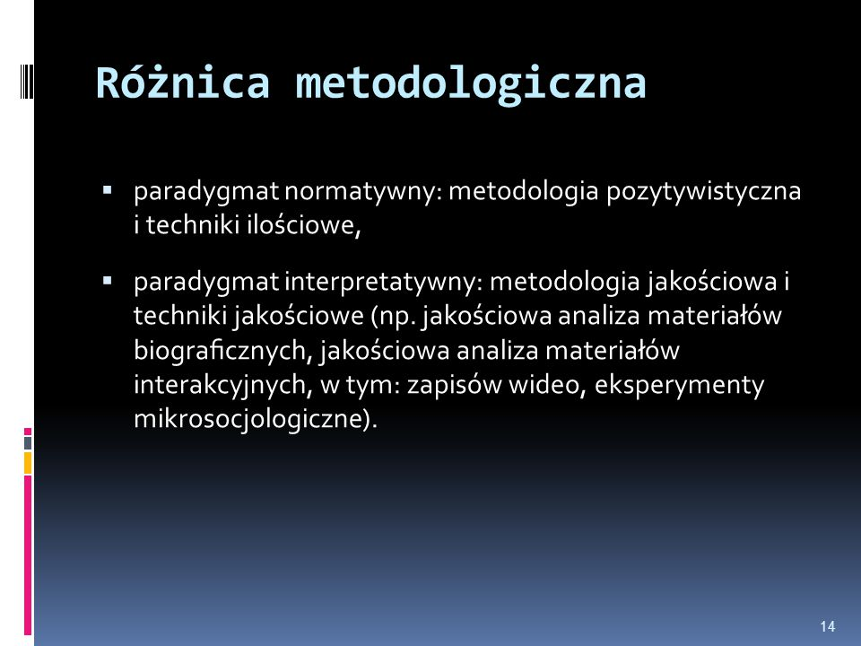 Różnica metodologiczna  paradygmat normatywny: metodologia pozytywistyczna i techniki ilościowe,  paradygmat interpretatywny: metodologia jakościowa