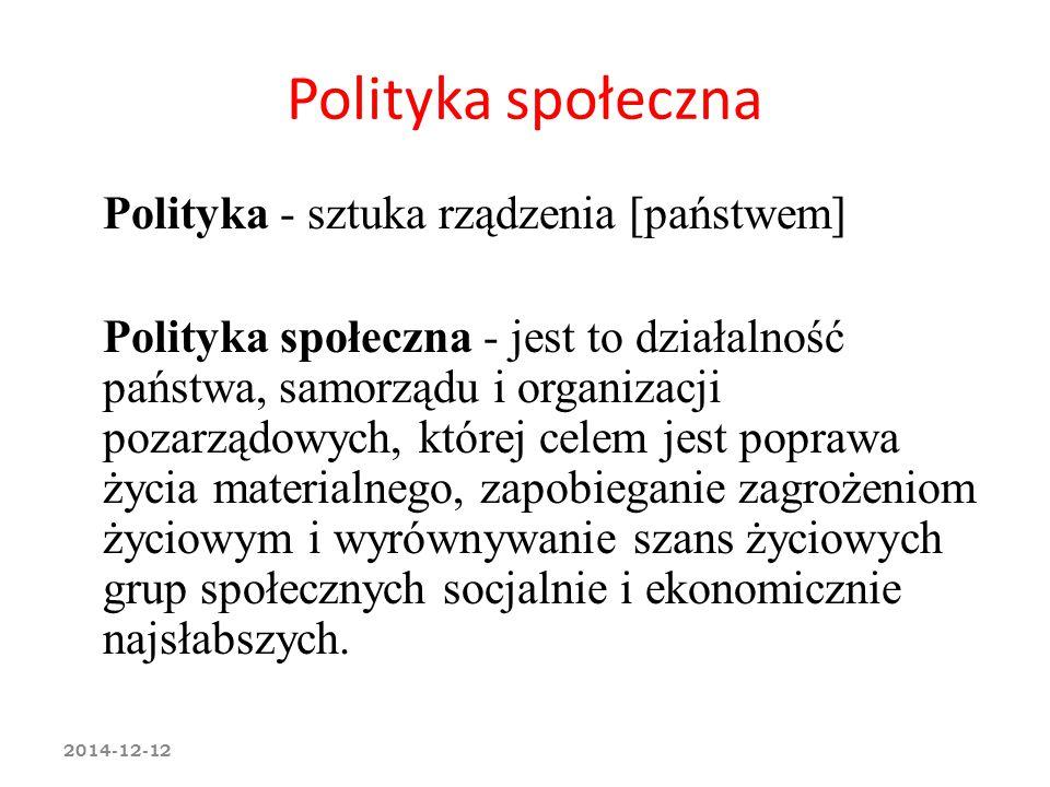 Polityka społeczna Polityka - sztuka rządzenia [państwem] Polityka społeczna - jest to działalność państwa, samorządu i organizacji pozarządowych, któ