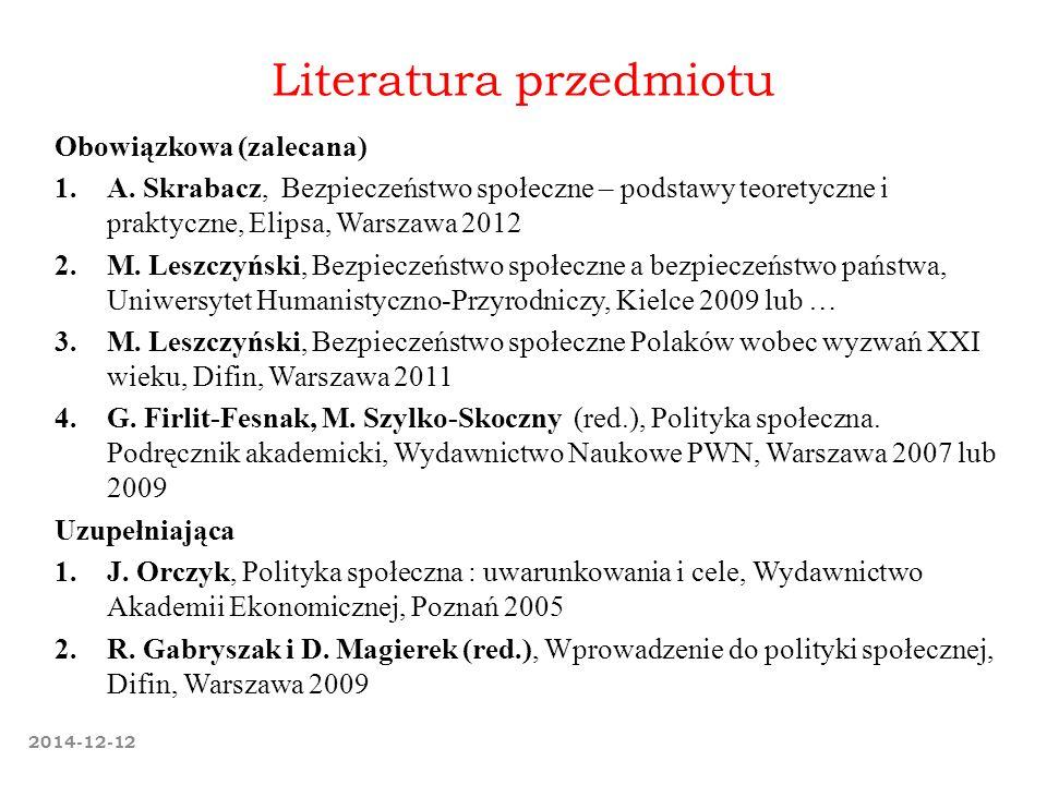 Literatura przedmiotu Obowiązkowa (zalecana) 1.A. Skrabacz, Bezpieczeństwo społeczne – podstawy teoretyczne i praktyczne, Elipsa, Warszawa 2012 2.M. L