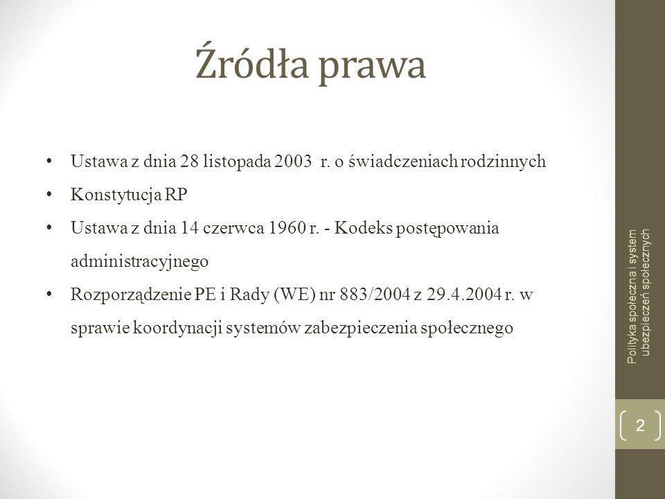 Źródła prawa Polityka społeczna i system ubezpieczeń społecznych 2 Ustawa z dnia 28 listopada 2003 r. o świadczeniach rodzinnych Konstytucja RP Ustawa