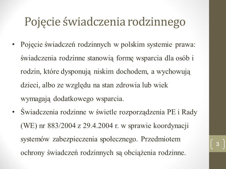 3 Pojęcie świadczenia rodzinnego Pojęcie świadczeń rodzinnych w polskim systemie prawa: świadczenia rodzinne stanowią formę wsparcia dla osób i rodzin
