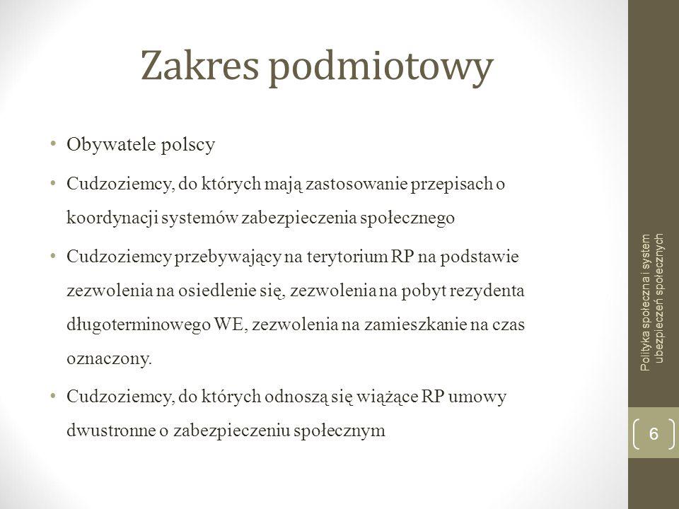 Zakres podmiotowy Obywatele polscy Cudzoziemcy, do których mają zastosowanie przepisach o koordynacji systemów zabezpieczenia społecznego Cudzoziemcy