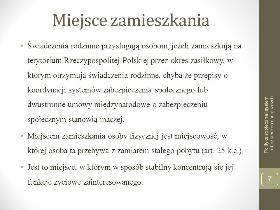 Miejsce zamieszkania Świadczenia rodzinne przysługują osobom, jeżeli zamieszkują na terytorium Rzeczypospolitej Polskiej przez okres zasiłkowy, w któr