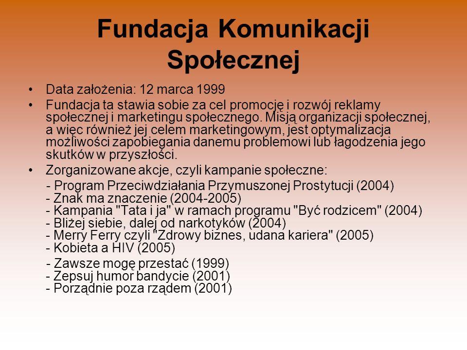 Fundacja Komunikacji Społecznej Data założenia: 12 marca 1999 Fundacja ta stawia sobie za cel promocję i rozwój reklamy społecznej i marketingu społec