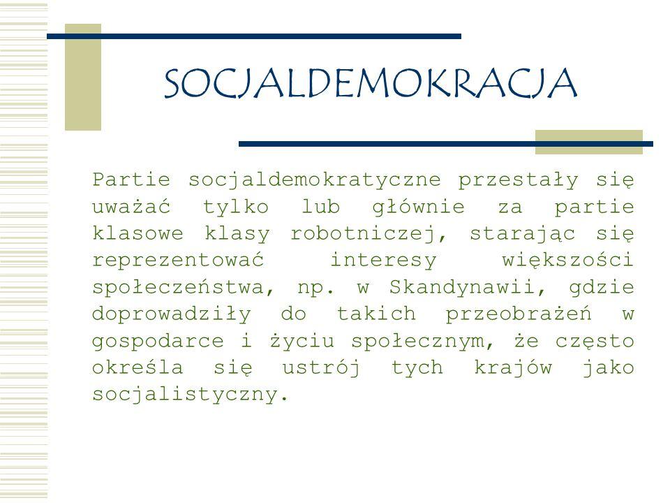 SOCJALDEMOKRACJA Partie socjaldemokratyczne przestały się uważać tylko lub głównie za partie klasowe klasy robotniczej, starając się reprezentować interesy większości społeczeństwa, np.