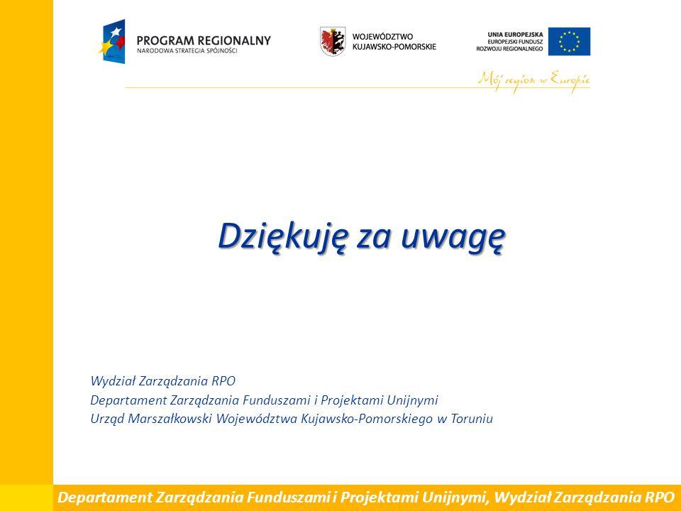 Dziękuję za uwagę Wydział Zarządzania RPO Departament Zarządzania Funduszami i Projektami Unijnymi Urząd Marszałkowski Województwa Kujawsko-Pomorskieg
