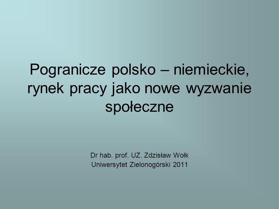 Pogranicze polsko – niemieckie, rynek pracy jako nowe wyzwanie społeczne Dr hab.