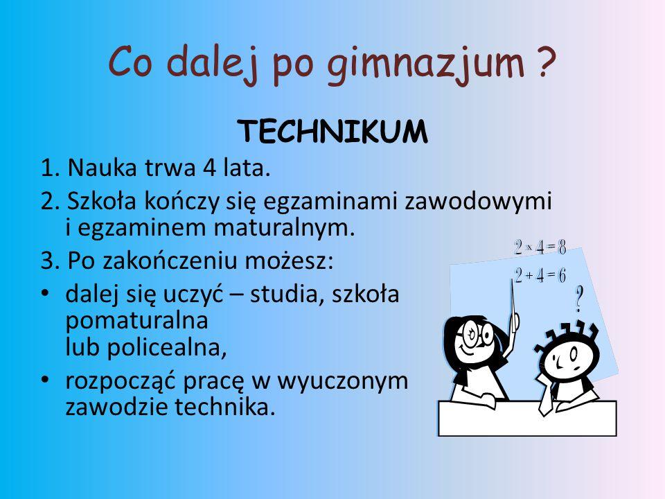 Co dalej po gimnazjum .TECHNIKUM 1. Nauka trwa 4 lata.