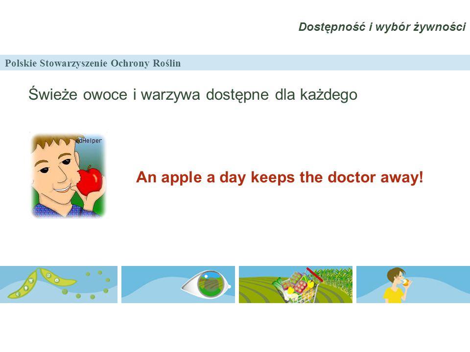 Polskie Stowarzyszenie Ochrony Roślin Dostępność i wybór żywności Świeże owoce i warzywa dostępne dla każdego An apple a day keeps the doctor away!