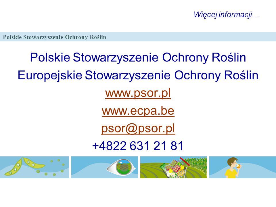 Polskie Stowarzyszenie Ochrony Roślin Więcej informacji… Polskie Stowarzyszenie Ochrony Roślin Europejskie Stowarzyszenie Ochrony Roślin www.psor.pl w