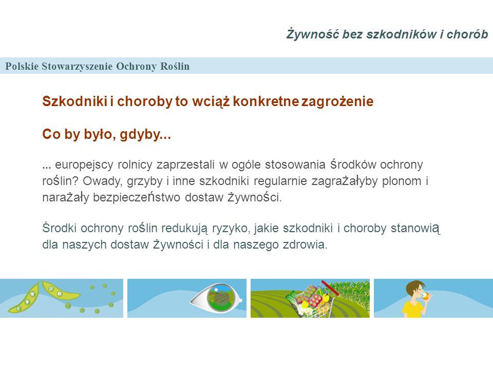 Polskie Stowarzyszenie Ochrony Roślin Żywność bez szkodników i chorób Szkodniki i choroby to wciąż konkretne zagrożenie Co by było, gdyby...... europe