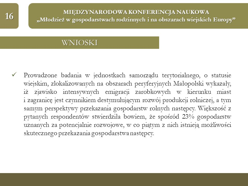 """16 MIĘDZYNARODOWA KONFERENCJA NAUKOWA """"Młodzież w gospodarstwach rodzinnych i na obszarach wiejskich Europy"""" WNIOSKI Prowadzone badania w jednostkach"""