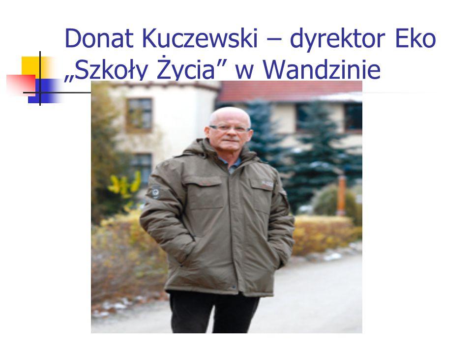 """Donat Kuczewski – dyrektor Eko """"Szkoły Życia"""" w Wandzinie"""