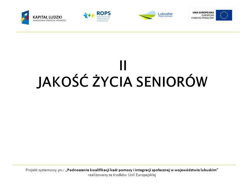 """Projekt systemowy pn.: """"Podnoszenie kwalifikacji kadr pomocy i integracji społecznej w województwie lubuskim realizowany ze środków Unii Europejskiej II JAKOŚĆ ŻYCIA SENIORÓW"""
