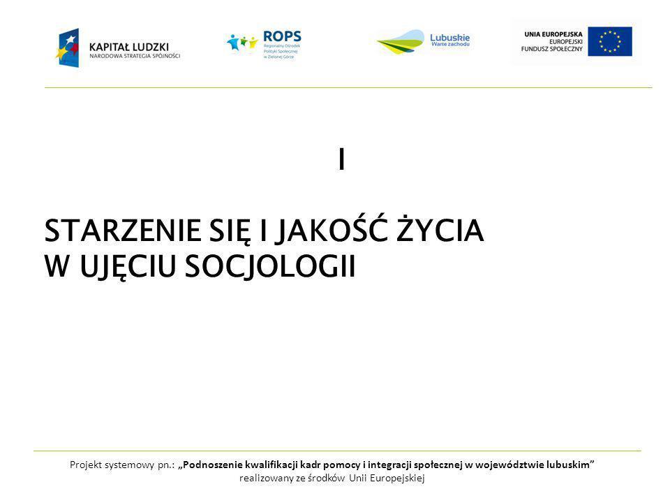 """Projekt systemowy pn.: """"Podnoszenie kwalifikacji kadr pomocy i integracji społecznej w województwie lubuskim realizowany ze środków Unii Europejskiej I STARZENIE SIĘ I JAKOŚĆ ŻYCIA W UJĘCIU SOCJOLOGII"""