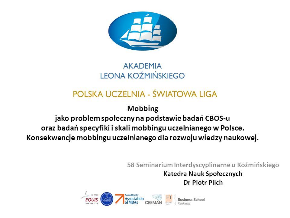 Mobbing jako problem społeczny na podstawie badań CBOS-u oraz badań specyfiki i skali mobbingu uczelnianego w Polsce.
