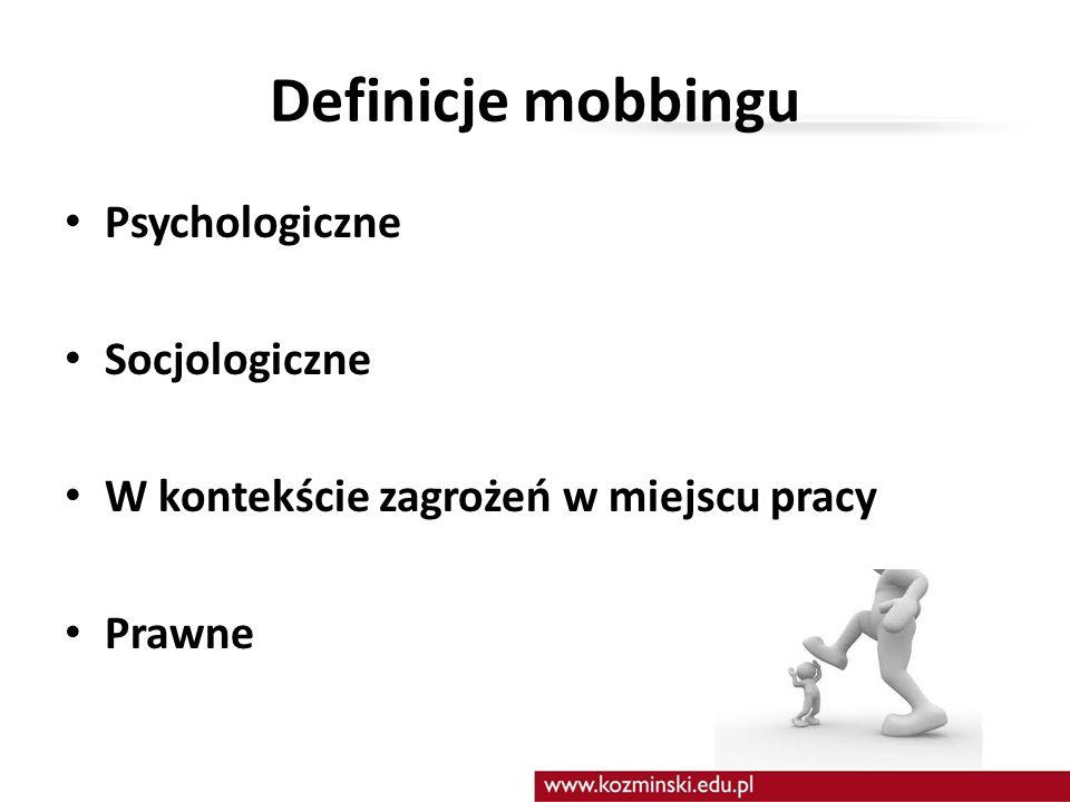 Definicje mobbingu Psychologiczne Socjologiczne W kontekście zagrożeń w miejscu pracy Prawne