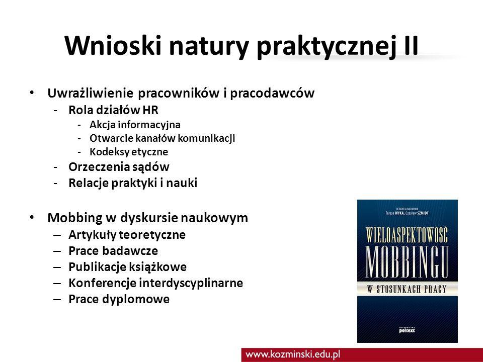 Wnioski natury praktycznej II Uwrażliwienie pracowników i pracodawców -Rola działów HR -Akcja informacyjna -Otwarcie kanałów komunikacji -Kodeksy etyc