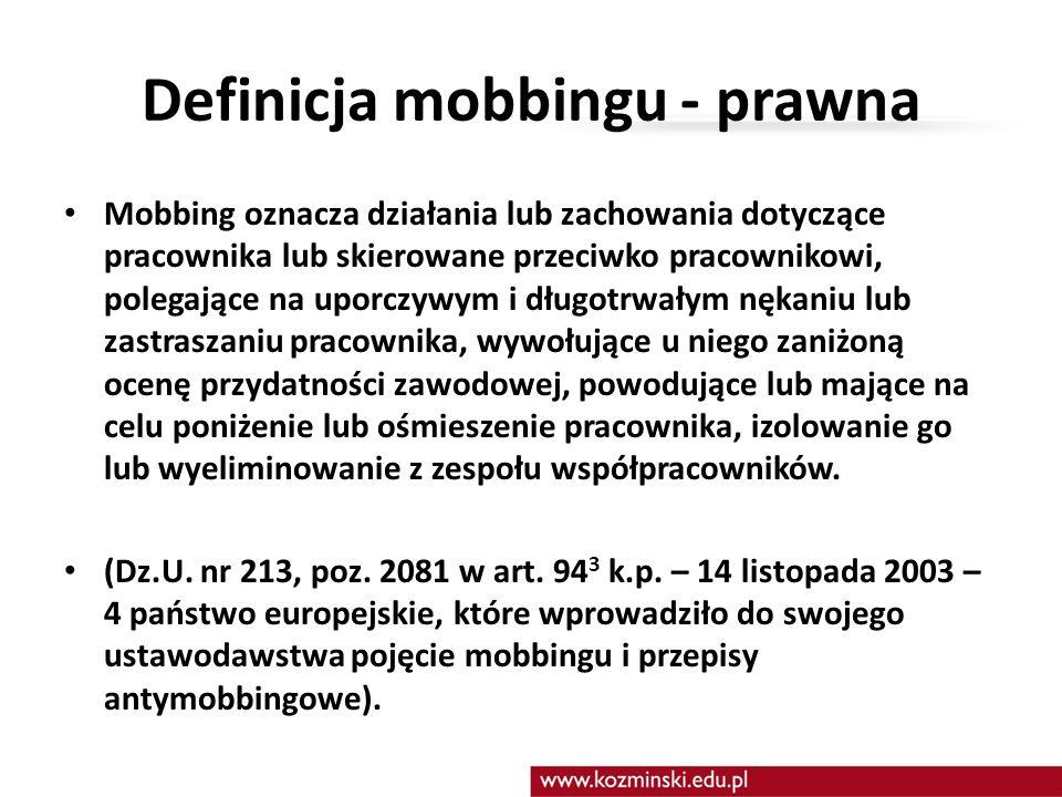 Definicja mobbingu - prawna Mobbing oznacza działania lub zachowania dotyczące pracownika lub skierowane przeciwko pracownikowi, polegające na uporczy
