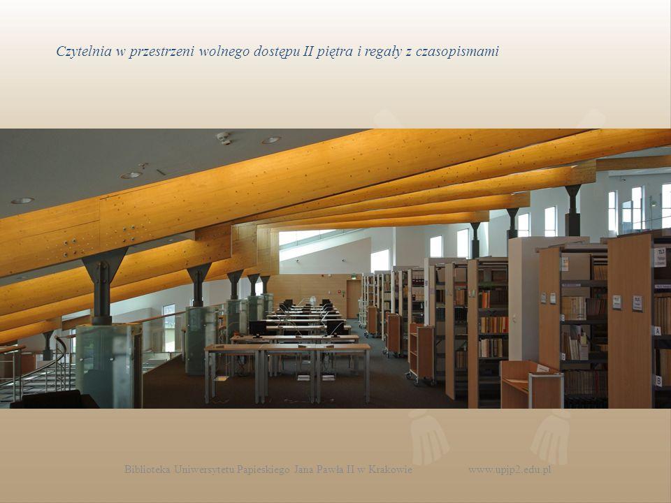 Biblioteka Uniwersytetu Papieskiego Jana Pawła II w Krakowie www.upjp2.edu.pl Czytelnia w przestrzeni wolnego dostępu II piętra i regały z czasopismami