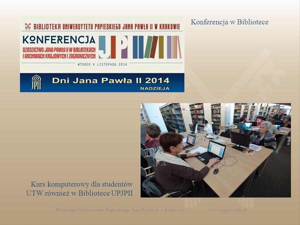 Biblioteka Uniwersytetu Papieskiego Jana Pawła II w Krakowie www.upjp2.edu.pl Konferencja w Bibliotece Kurs komputerowy dla studentów UTW również w Bibliotece UPJPII