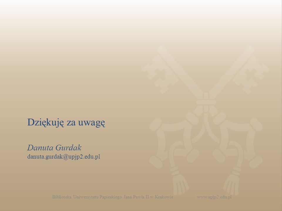 Biblioteka Uniwersytetu Papieskiego Jana Pawła II w Krakowie www.upjp2.edu.pl Danuta Gurdak danuta.gurdak@upjp2.edu.pl Dziękuję za uwagę