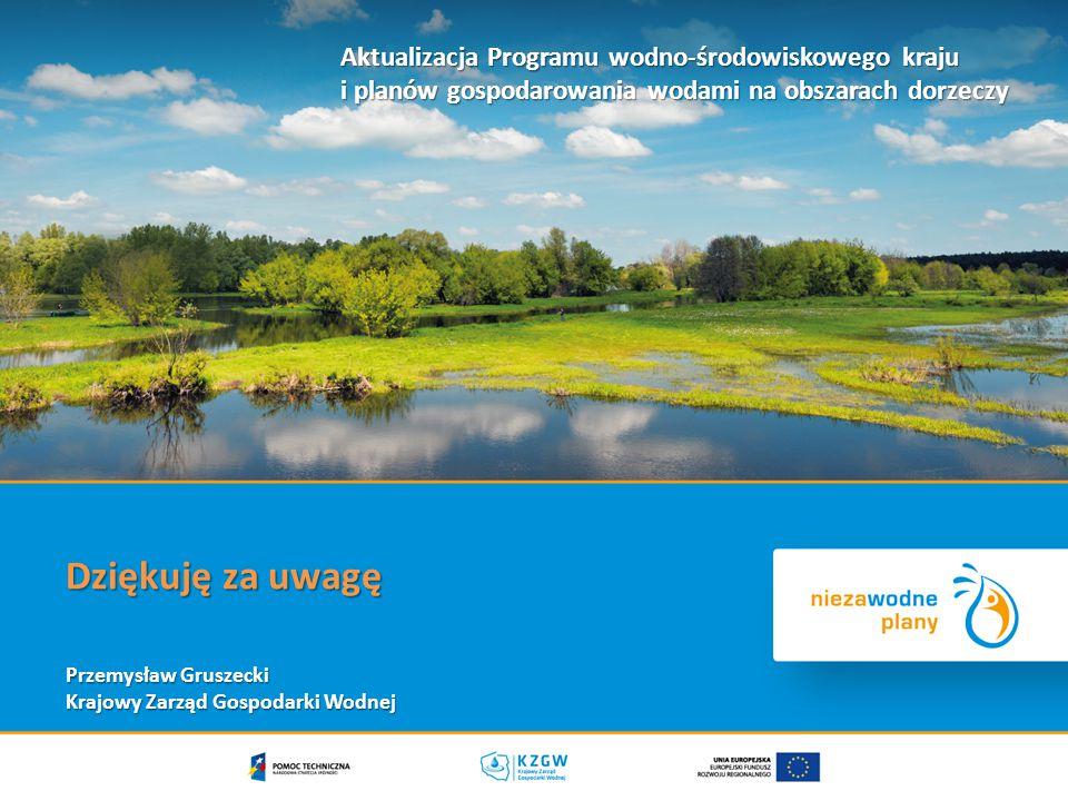 Dziękuję za uwagę Przemysław Gruszecki Krajowy Zarząd Gospodarki Wodnej Aktualizacja Programu wodno-środowiskowego kraju i planów gospodarowania wodami na obszarach dorzeczy