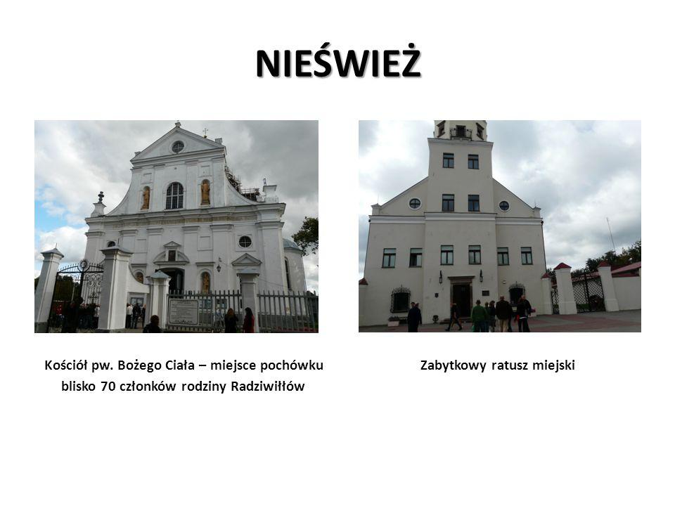NIEŚWIEŻ Kościół pw. Bożego Ciała – miejsce pochówku Zabytkowy ratusz miejski blisko 70 członków rodziny Radziwiłłów