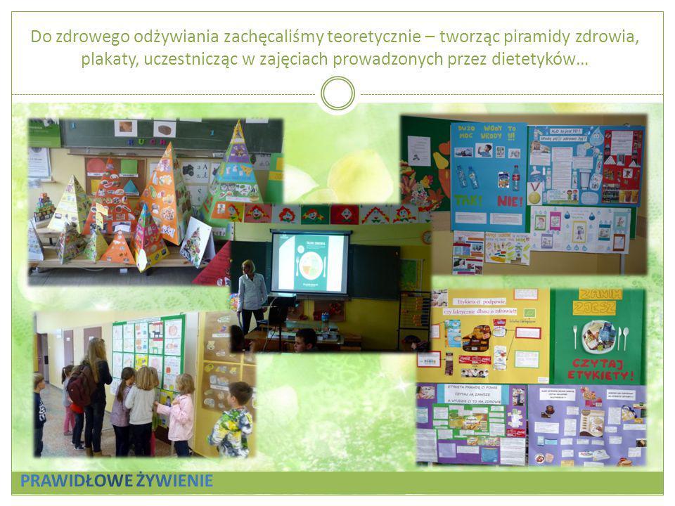 Do zdrowego odżywiania zachęcaliśmy teoretycznie – tworząc piramidy zdrowia, plakaty, uczestnicząc w zajęciach prowadzonych przez dietetyków…