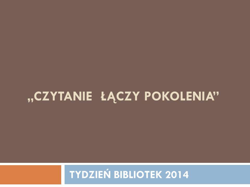 """""""CZYTANIE ŁĄCZY POKOLENIA TYDZIEŃ BIBLIOTEK 2014"""
