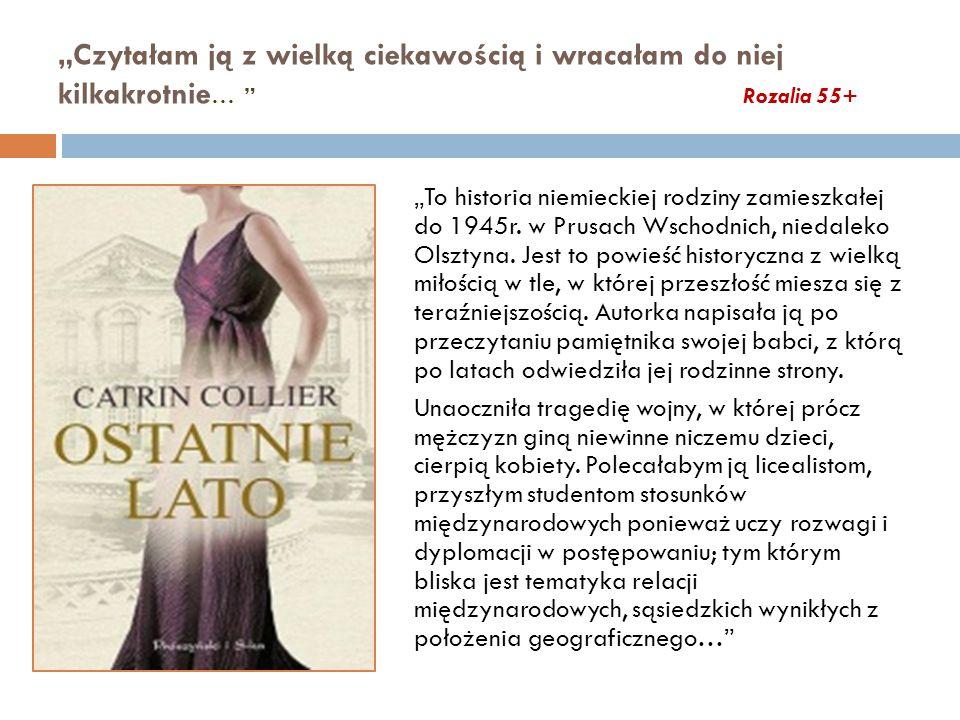 """""""Czytałam ją z wielką ciekawością i wracałam do niej kilkakrotnie … Rozalia 55+ """"To historia niemieckiej rodziny zamieszkałej do 1945r."""