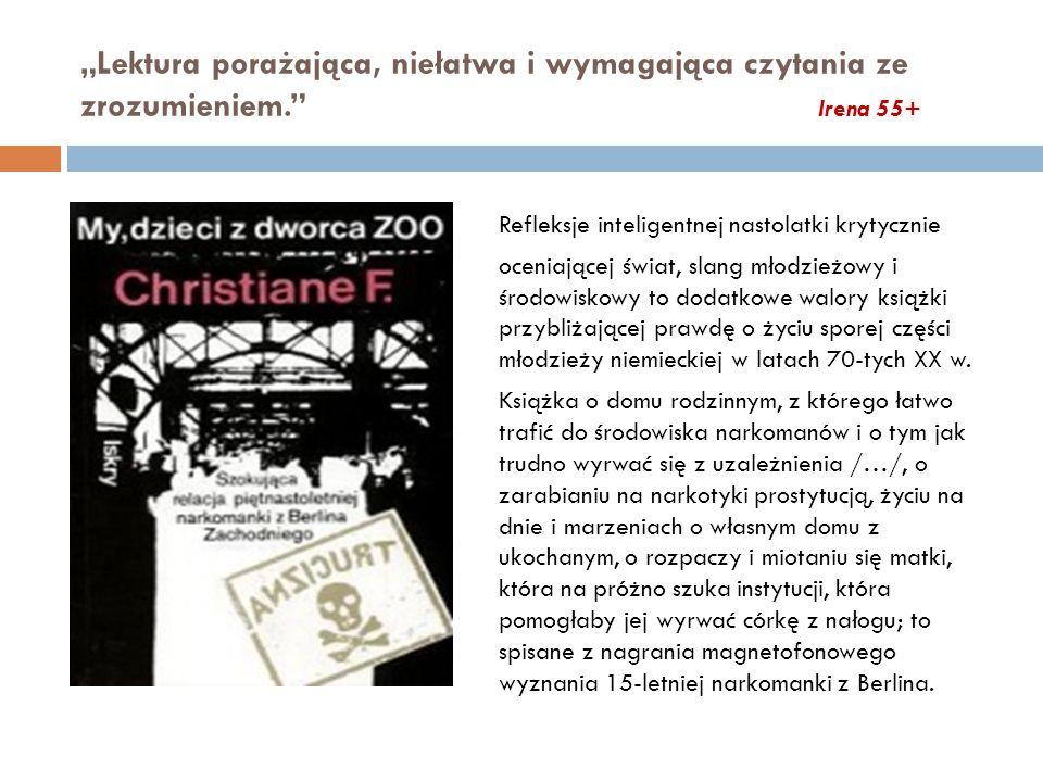 """""""Lektura porażająca, niełatwa i wymagająca czytania ze zrozumieniem."""" Irena 55+ Refleksje inteligentnej nastolatki krytycznie oceniającej świat, slang"""