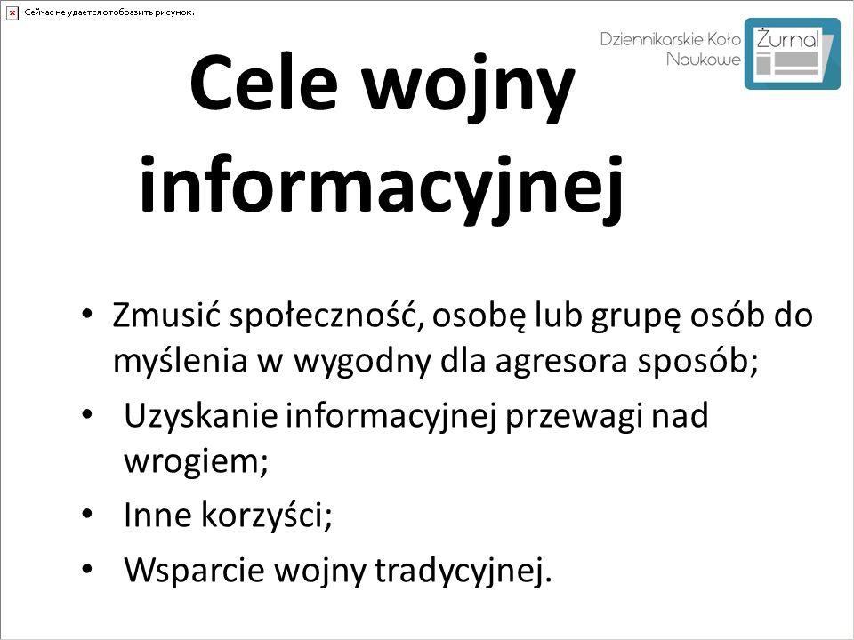 Cele wojny informacyjnej Zmusić społeczność, osobę lub grupę osób do myślenia w wygodny dla agresora sposób; Uzyskanie informacyjnej przewagi nad wrog