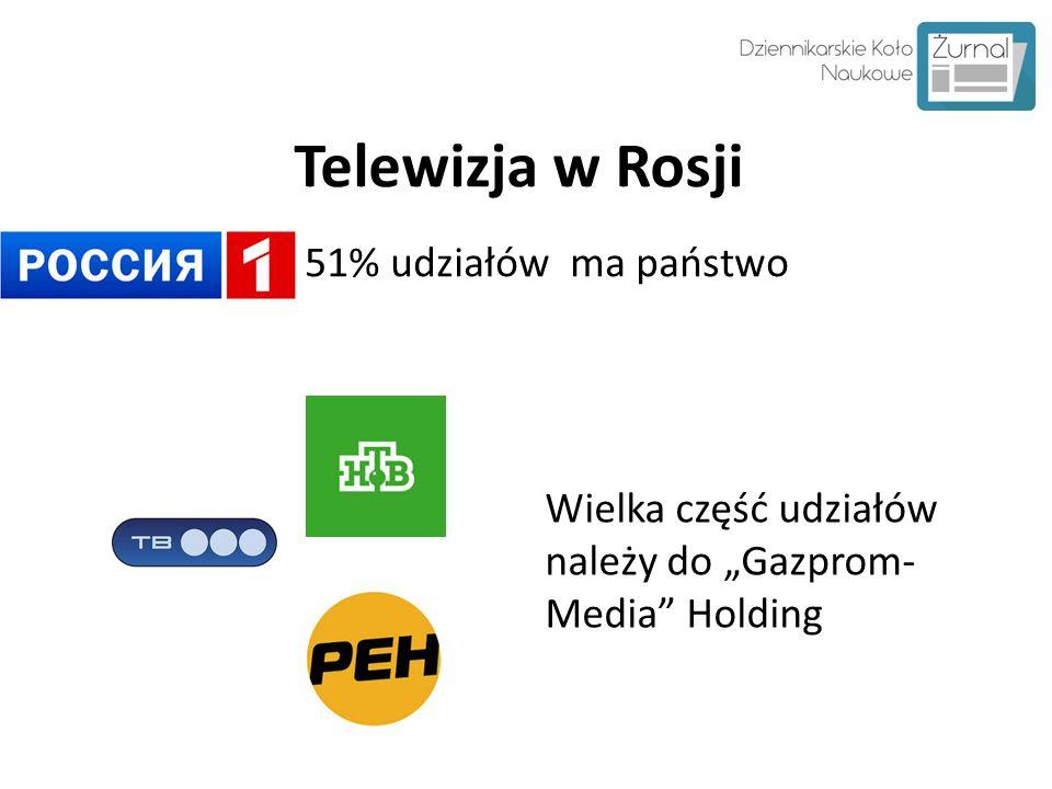 """Telewizja w Rosji 51% udziałów ma państwo Wielka część udziałów należy do """"Gazprom- Media"""" Holding"""