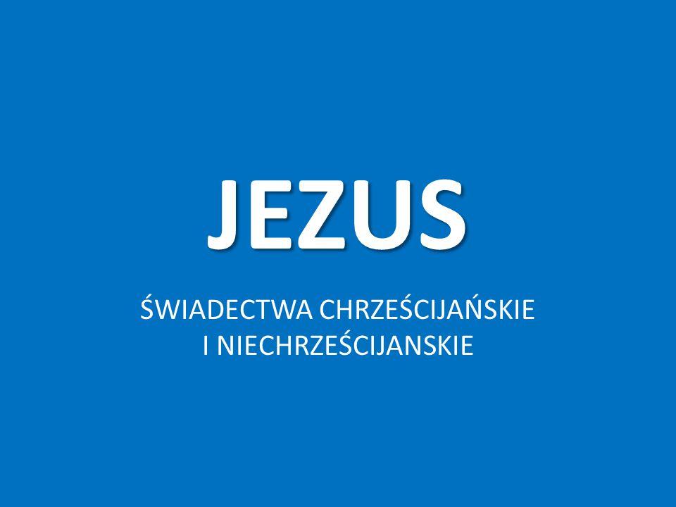 JEZUS ŚWIADECTWA CHRZEŚCIJAŃSKIE I NIECHRZEŚCIJANSKIE