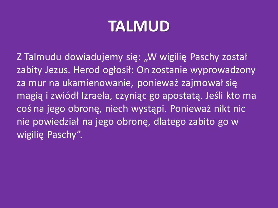 """TALMUD Z Talmudu dowiadujemy się: """"W wigilię Paschy został zabity Jezus."""