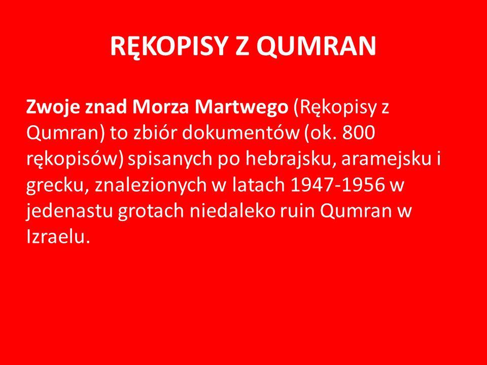 RĘKOPISY Z QUMRAN Zwoje znad Morza Martwego (Rękopisy z Qumran) to zbiór dokumentów (ok.