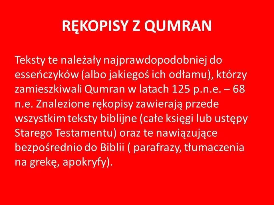 RĘKOPISY Z QUMRAN Teksty te należały najprawdopodobniej do esseńczyków (albo jakiegoś ich odłamu), którzy zamieszkiwali Qumran w latach 125 p.n.e.