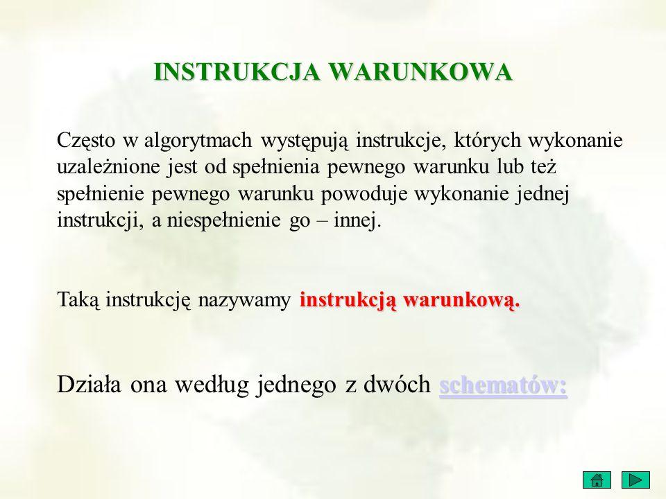 Jeśli spełniony jest warunek W, to wykonaj instrukcję A.