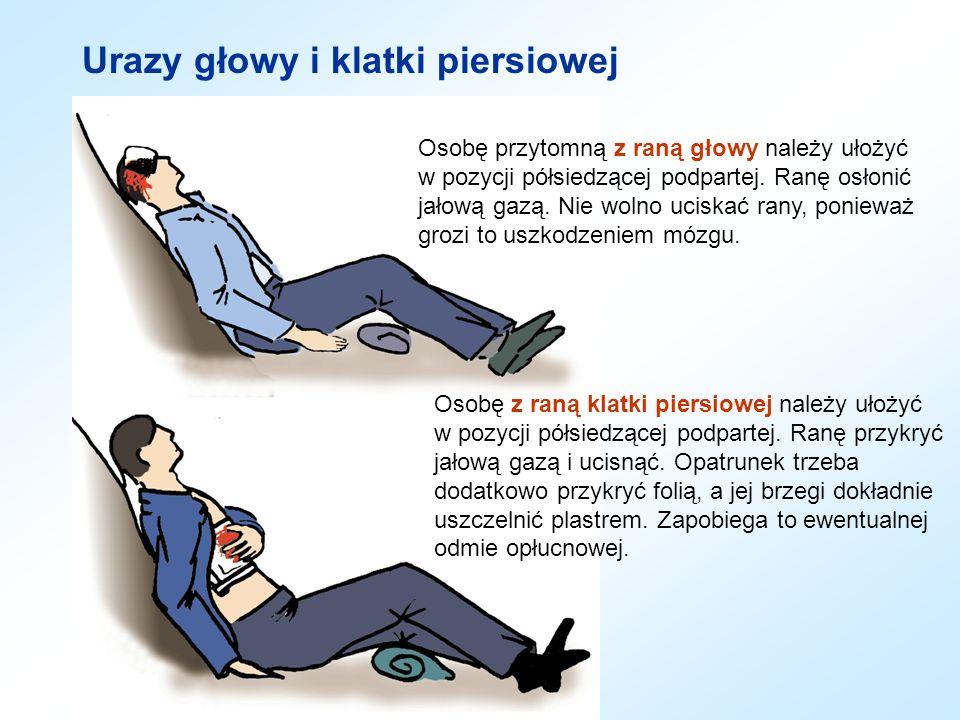 Urazy głowy i klatki piersiowej Osobę przytomną z raną głowy należy ułożyć w pozycji półsiedzącej podpartej. Ranę osłonić jałową gazą. Nie wolno ucisk