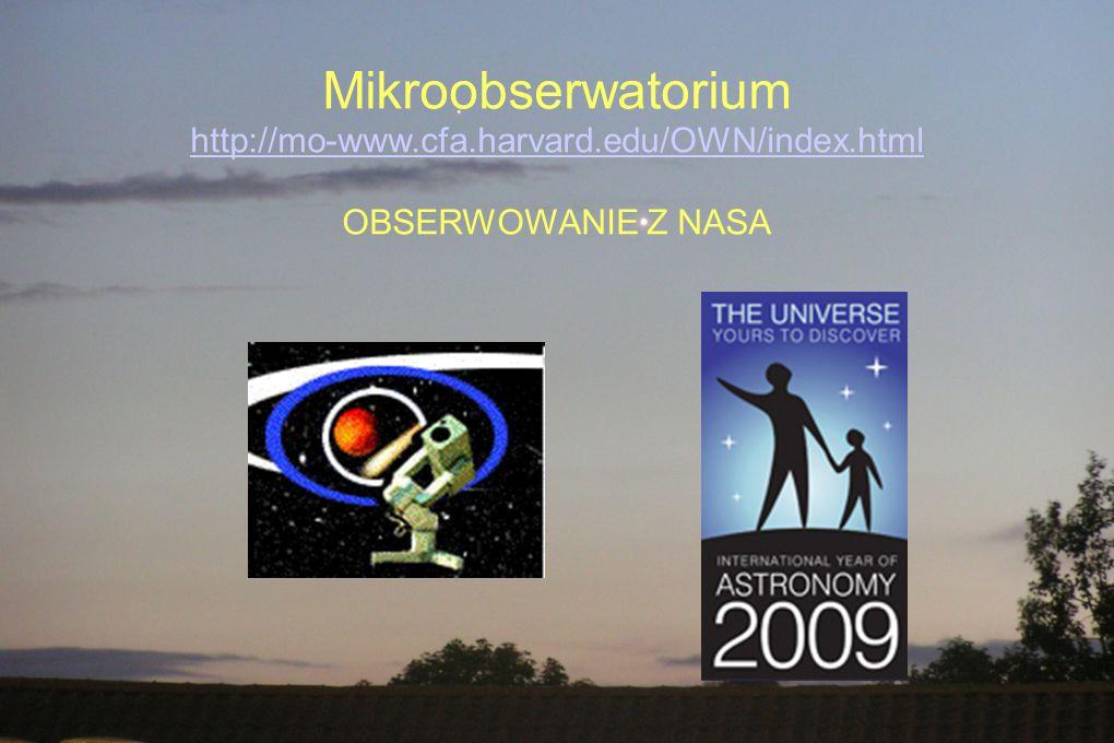 Mikroobserwatorium http://mo-www.cfa.harvard.edu/OWN/index.html OBSERWOWANIE Z NASA