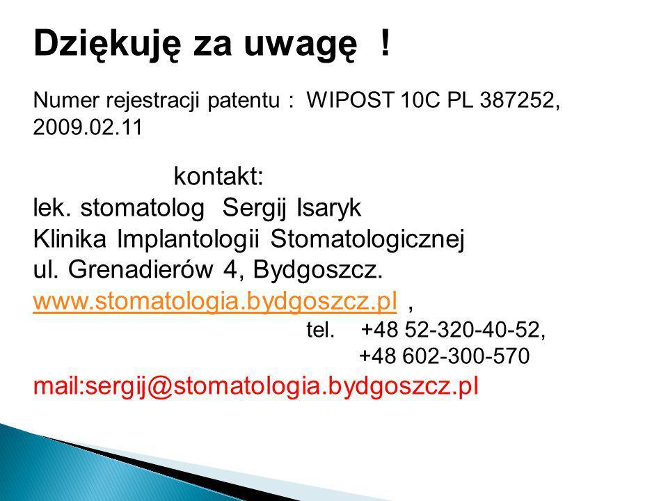 Dziękuję za uwagę . Numer rejestracji patentu : WIPOST 10C PL 387252, 2009.02.11 kontakt: lek.
