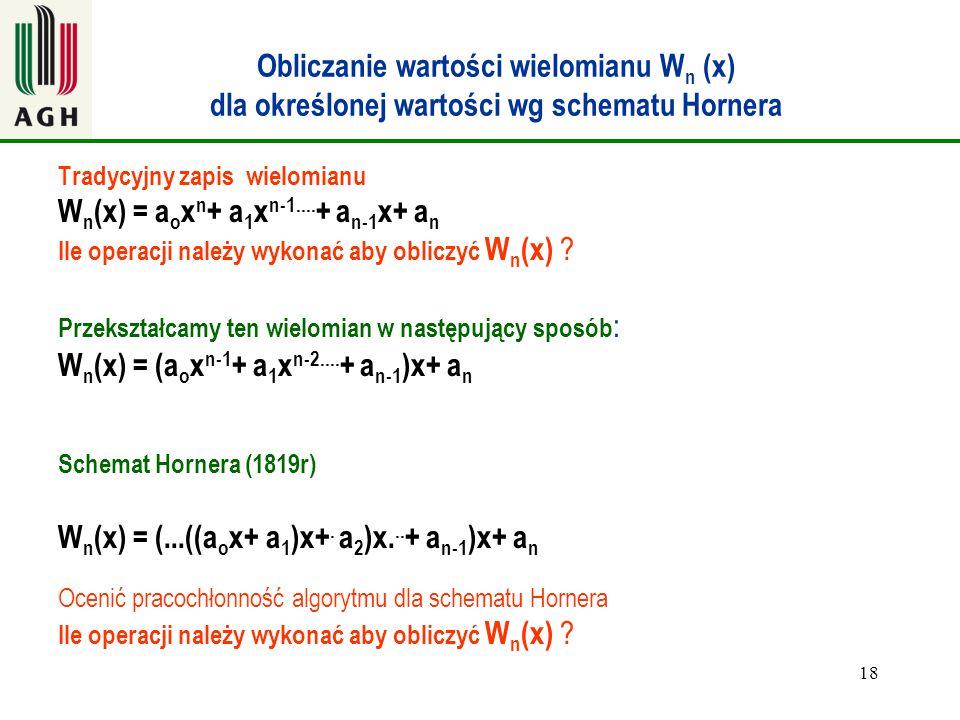 18 Obliczanie wartości wielomianu W n (x) dla określonej wartości wg schematu Hornera Tradycyjny zapis wielomianu W n (x) = a o x n + a 1 x n-1.... +